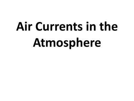 Air Currents in the Atmosphere. Why is it warmer at the equator?