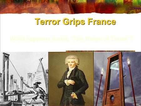 "Terror Grips France What happens during ""The Reign of Terror""?"
