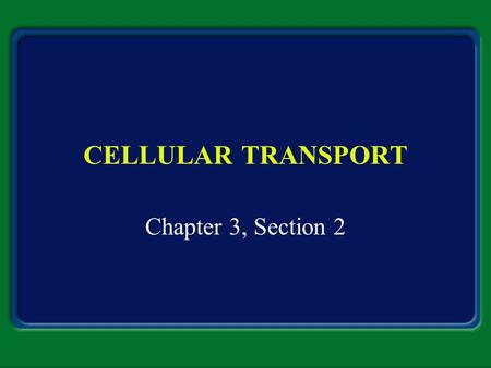 CELLULAR TRANSPORT Chapter 3, Section 2.