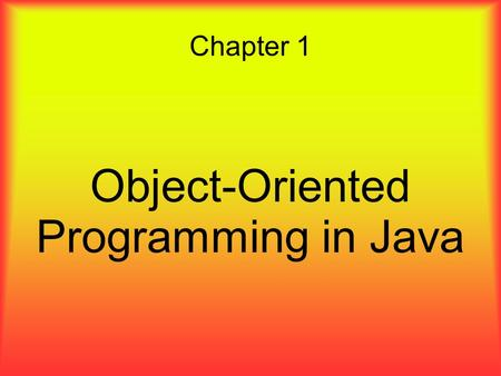 Chapter 1 Object-Oriented Programming in <strong>Java</strong>. Overview ● Basics of objects and classes ● <strong>Inheritance</strong> ● Polymorphism ● Abstract classes ● Interfaces ●