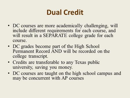 Dual Credit DC courses are more academically challenging, will include different requirements for each course, and will result in a SEPARATE college grade.