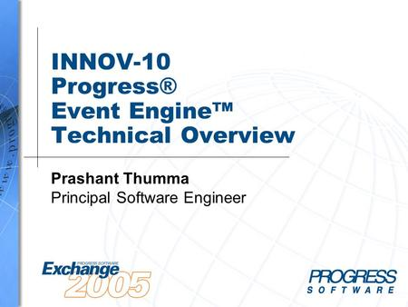 INNOV-10 Progress® Event Engine™ Technical Overview Prashant Thumma Principal Software Engineer.