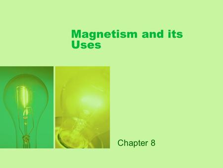 Magnetism and its Uses Chapter 8. Magnets Greek discovery of magnets (mineral in Magnesia) Magnetism—refers to the properties and interactions of magnets.