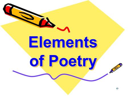 Elements of Poetry Elements of Poetry Poetry- –one of three types of literature, others being prose and drama. –Poetry uses concise, rhythmic, and emotionally.