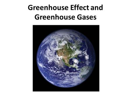 Greenhouse Effect and Greenhouse Gases. GREENHOUSE FFECTFFECT.