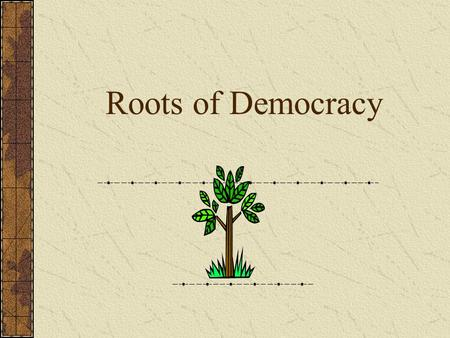 Roots of Democracy. Democracy is... A system of government in which citizens: Vote for their leaders Have specific rights and responsibilities.