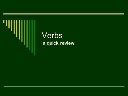 Verbs a quick review. Action Verbs  An action verb tells what action a person or thing is performing.  He traveled to New York.  The dog barked at.