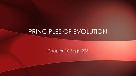 PRINCIPLES OF EVOLUTION Chapter 10 Page 278. A. EARLY IDEAS ABOUT EVOLUTION 1. Early Scientists a. Darwin was not the first person to come up with the.