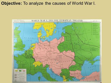 Objective: To analyze the causes of World War I..