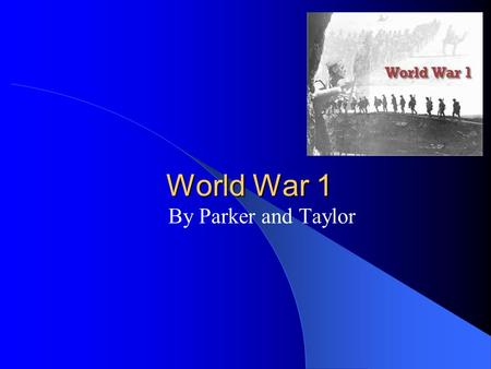 World War 1 By Parker and Taylor. Archduke Franz Ferdinand and his wife were assassinated.