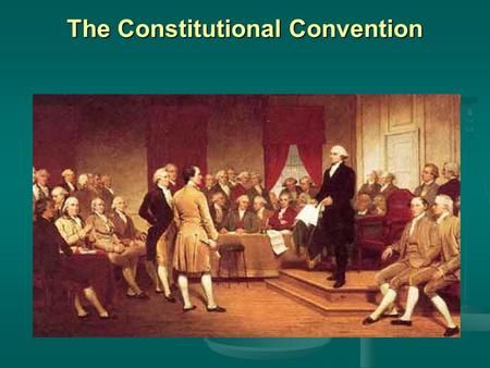 The Constitutional Convention. The Constitutional Convention begins 1787 - Philadelphia 1787 - Philadelphia Delegates from all the states invited to a.