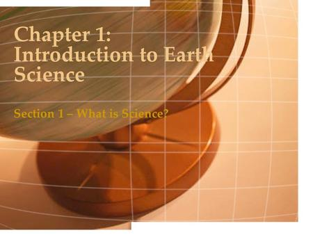 Chapter 1: Introduction to Earth Science Section 1 – What is Science?