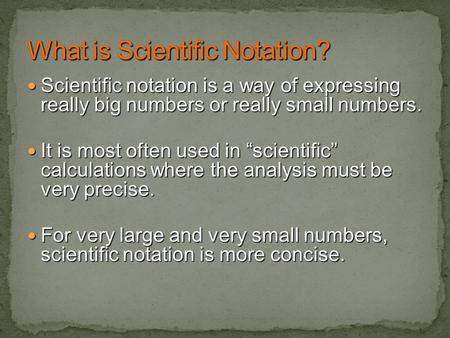 Scientific notation is a way of expressing really big numbers or really small numbers. Scientific notation is a way of expressing really big numbers or.