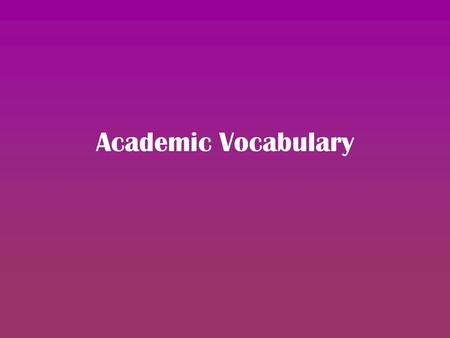 Academic Vocabulary. Analysis The process or result of identifying the parts of a whole and their relationships to one another.