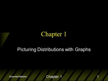 Essential Statistics Chapter 11 Picturing Distributions with Graphs.