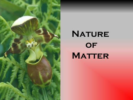 Nature of Matter. Atom smallest unit of matter that cannot be broken down by chemical means.