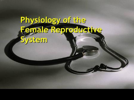 Physiology of the Female Reproductive System. Physiological Stages Neonatal period: birth---4 weeks Childhood: 4 weeks----12 years Puberty: 12 years---18.