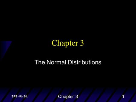 BPS - 5th Ed. Chapter 31 The Normal Distributions.