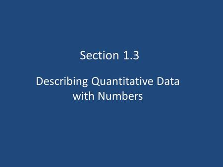 Describing Quantitative Data with Numbers Section 1.3.