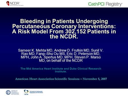 Bleeding in Patients Undergoing Percutaneous Coronary Interventions: A Risk Model From 302,152 Patients in the NCDR. Sameer K. Mehta MD, Andrew D. Frutkin.