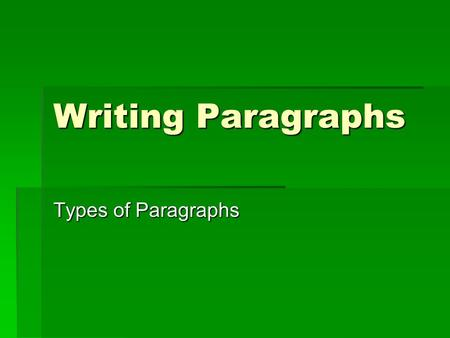 Writing Paragraphs Types of Paragraphs.
