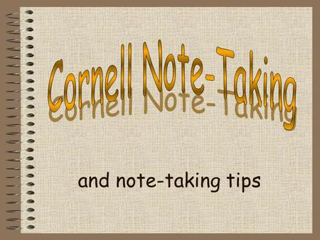 Cornell Note-Taking and note-taking tips.