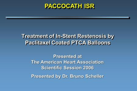 Treatment of In-Stent Restenosis by Paclitaxel Coated PTCA Balloons Presented at The American Heart Association Scientific Session 2006 Presented by Dr.