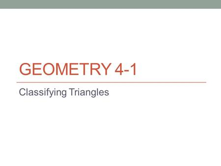 GEOMETRY 4-1 Classifying Triangles. 4-1 Classifying Triangles By angle measures: Acute Triangle: 3 acute angles Right Triangle: 1 right angle Obtuse Triangle: