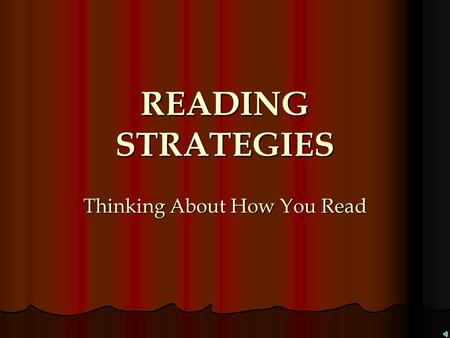 READING STRATEGIES Thinking About How You Read Metacognition: Thinking About How You Think Before you can truly improve your reading skills, you need.