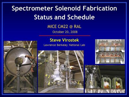 Spectrometer Solenoid Fabrication Status and Schedule Steve Virostek Lawrence Berkeley National Lab MICE RAL October 20, 2008.