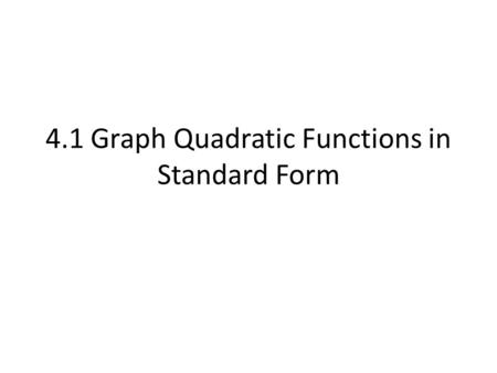 4.1 Graph Quadratic Functions in Standard Form