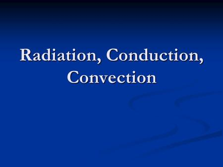 Radiation, Conduction, Convection. Heat Transfer Processes 1._____________ - Sun heats Earth's surface in the form of rays or waves 2._____________.