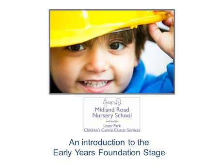 An introduction to the Early Years Foundation Stage.