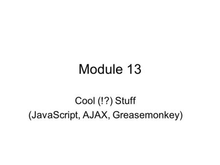 Module 13 Cool (!?) Stuff (<strong>JavaScript</strong>, AJAX, Greasemonkey)