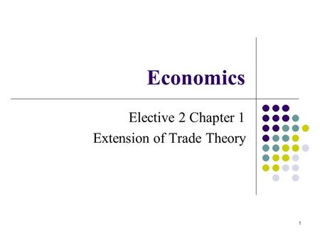 Economics Elective 2 Chapter 1 Extension <strong>of</strong> Trade <strong>Theory</strong> 1.