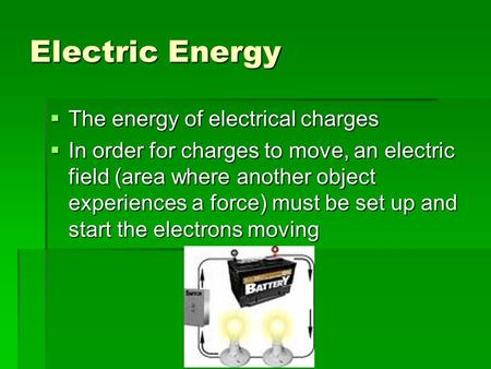 Electric Energy  The energy of electrical charges  In order for charges to move, an electric field (area where another object experiences a force) must.
