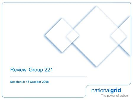 Review Group 221 Session 3: 13 October 2008. 2 Introduction  During this presentation we will seek views on the following questions.  What should the.