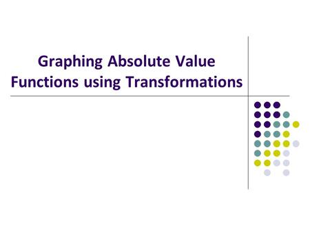 Graphing Absolute Value Functions using Transformations.