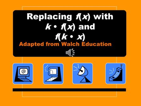 Replacing f(x) with k f(x) and f(k x) Adapted from Walch Education.