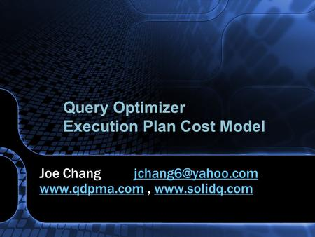 Query Optimizer Execution Plan Cost Model Joe Chang