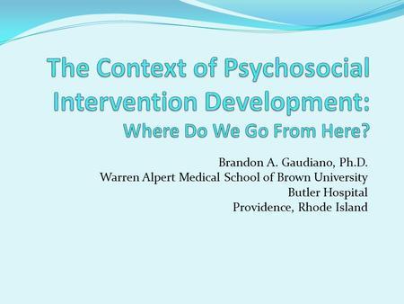 Brandon A  Gaudiano, Ph D  Warren Alpert Medical School of