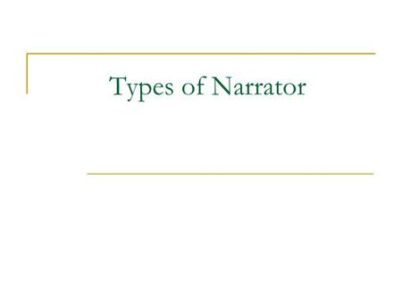 Types of Narrator. Narrator – In fiction, the one who tells the story. Narrators differ in their degree of participation in the story.