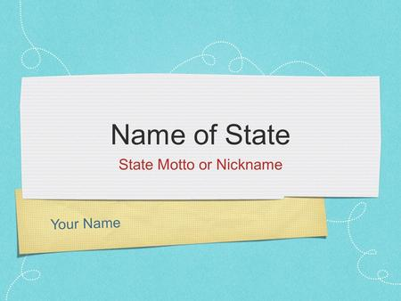 Your Name Name of State State Motto or Nickname. State History When did your state become a state? Put in a picture of your hand drawn state flag---->
