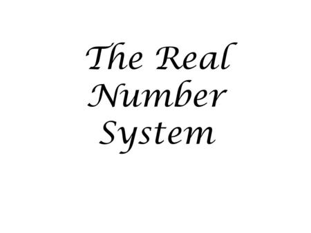 The Real Number System. Whole numbers Whole numbers Rational numbers Whole numbers Natural numbers Integers 4 9 15 0 1/2 -8 -3 0.45 -¾ 18% π √2√2 − -5.368257….