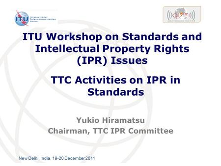 International Telecommunication Union ITU Workshop on Standards and Intellectual Property Rights (IPR) Issues Yukio Hiramatsu Chairman, TTC IPR Committee.