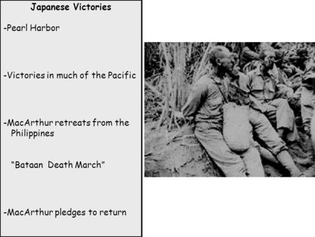 Japanese Victories -Pearl Harbor -Victories in much of the Pacific