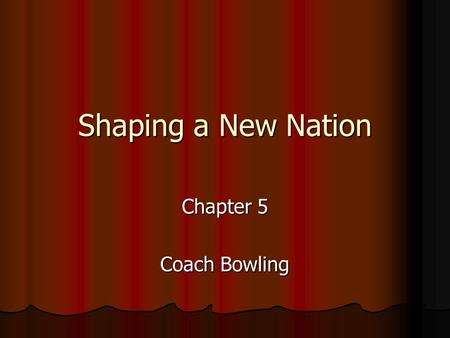 Shaping <strong>a</strong> New Nation Chapter 5 Coach Bowling. Section 1 Experimenting with Confederation.