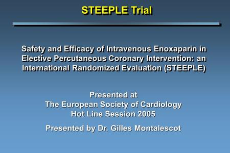 Safety and Efficacy of Intravenous Enoxaparin in Elective Percutaneous Coronary Intervention: an International Randomized Evaluation (STEEPLE) Presented.