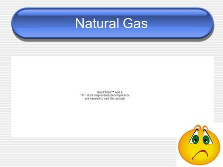 Natural Gas. Coal Power Petroleum Nuclear power.
