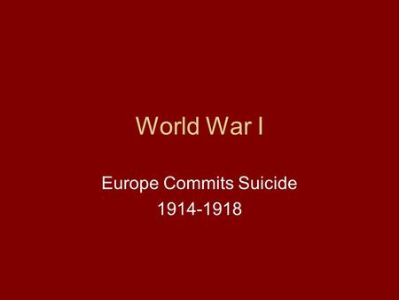 World War I Europe Commits Suicide 1914-1918. <strong>Victoria</strong> 1817-1901.